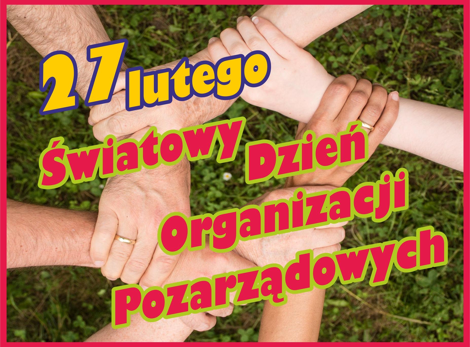 27 lutego – Światowy Dzień Organizacji Pozarządowych