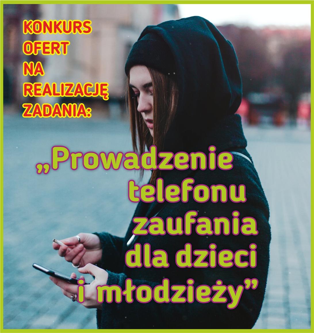 """Otwarty konkurs ofert na realizację w 2021 roku zadania publicznego pt.: """"Prowadzenie telefonu zaufania dla dzieci i młodzieży""""."""