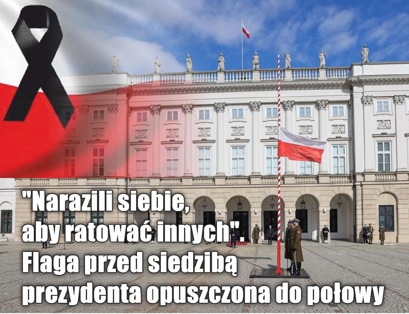 """""""Narazili siebie, aby ratować innych"""".  Flaga przed siedzibą prezydenta opuszczona do połowy"""