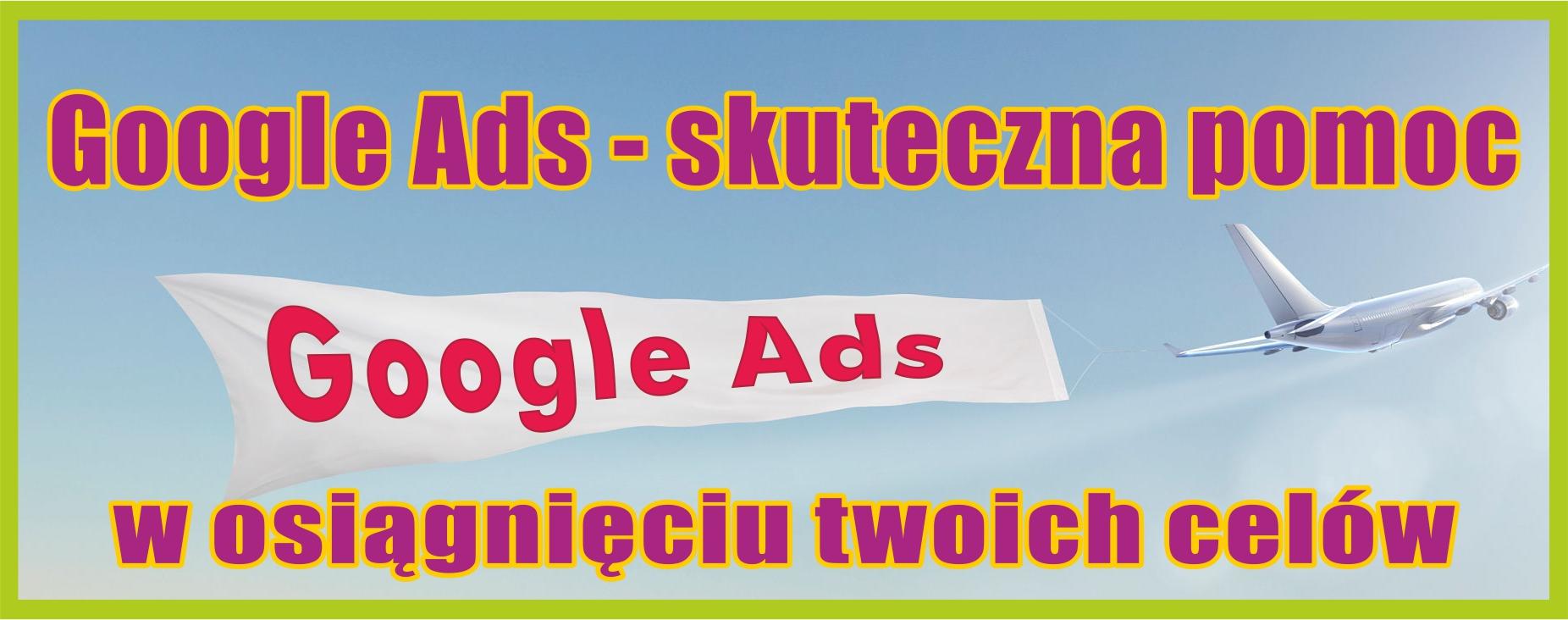 Google Ads – skuteczna pomoc w osiągnięciu twoich celów